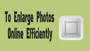 Enlarge Photos Online