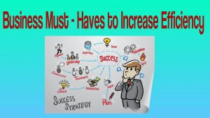 Business Must Haves to Increase Efficiency