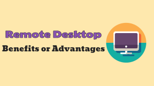 Remote Desktop Benefits Or Advantages