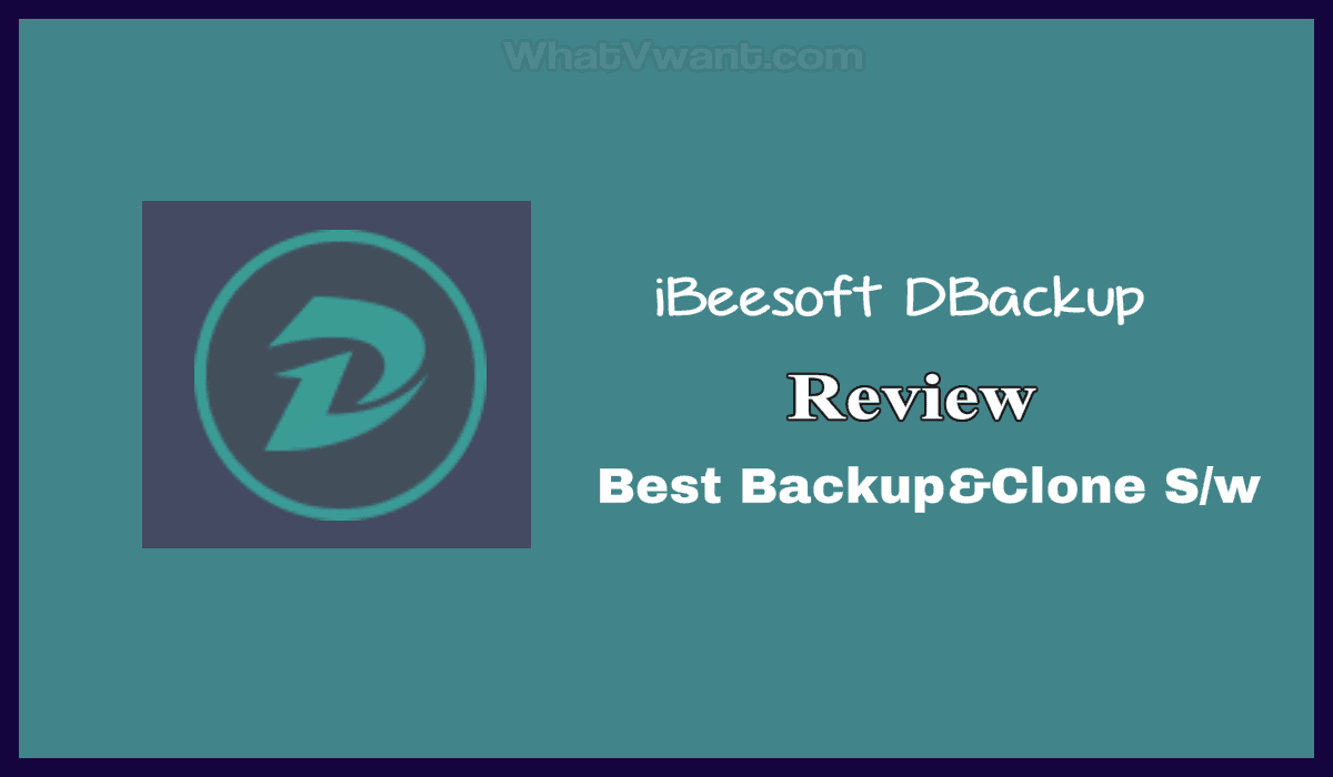 iBeesoft DBackup Review: 2020's Best Computer Backup And Clone Software 1