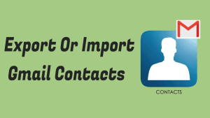 Export or Import Gmail Contacts