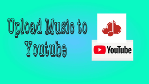 Upload Music to YouTube