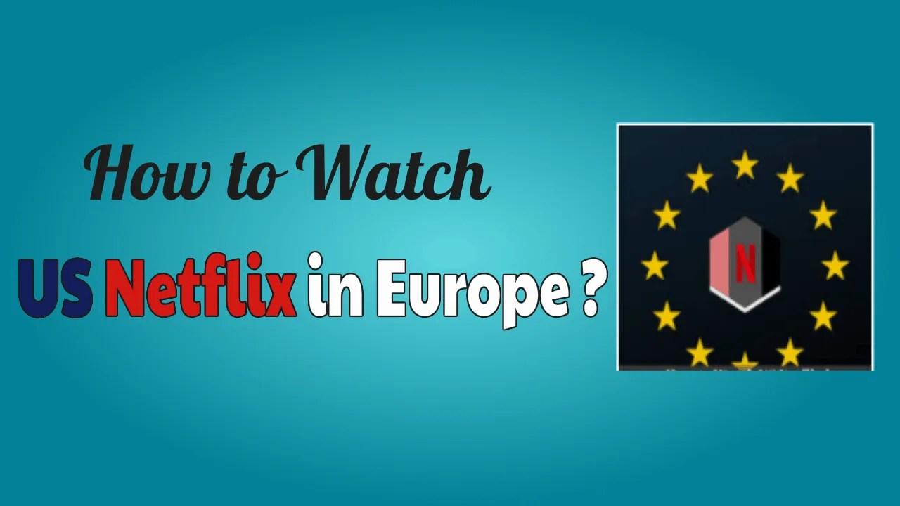 US Netflix in Europe