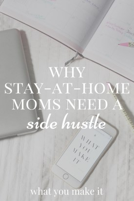 Why Stay-At-Home Moms Need a Side Hustle