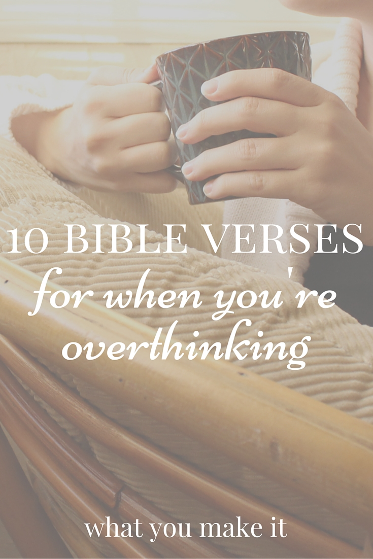 Perfect 10 bible verses for when you're overthinking - What You Make It GF38
