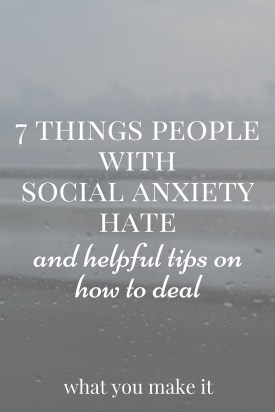 7 Things People with Social Anxiety Hate, and Helpful Tips on How to Deal