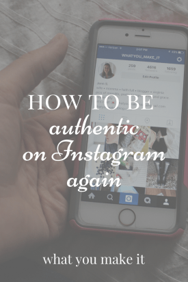 How To Be Authentic On Instagram Again What You Make It