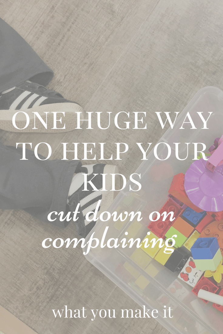whining and complaining - child behavior - positive family atmosphere - good attitude - What You Make It blog