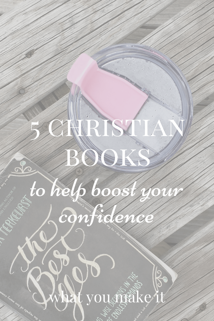 life-changing Christian books - confidence and security - bible studies - for women - inspiring book recommendations - What You Make It blog