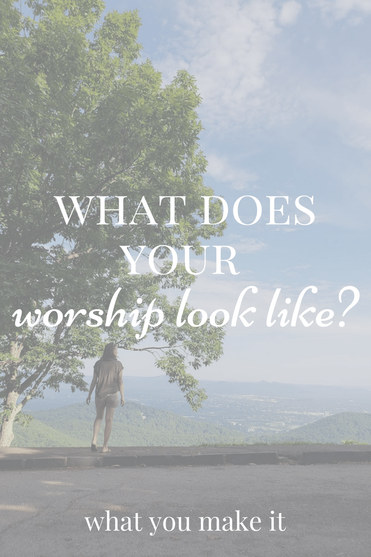 worship ideas - how to worship God - what does it mean to worship God - types of worship = at-home worship - What You Make It blog