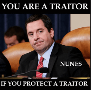 Nunes is a Traitor for protecting a Traitor