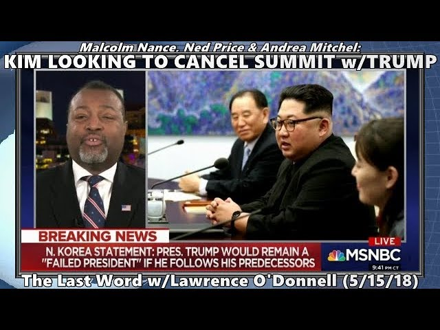 Is Kim Claiming He'll Cancel His Summit w/Trump? // Malcolm W Nance - Last Word (5/15/18)