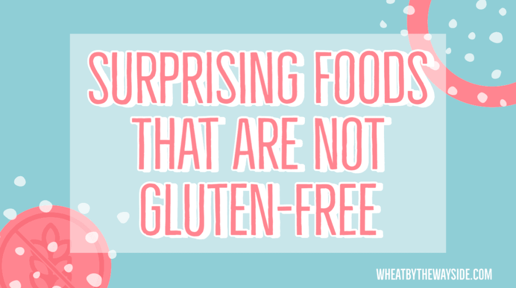Surprising foods that are not gluten-free