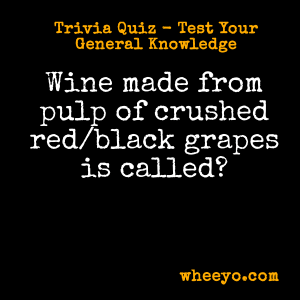 Wine Trivia Questions_Wine Made from Pulp of Red Grapes