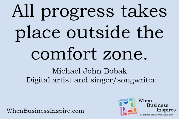 Inspirational business quotes. All progress takes place outside the comfort zone