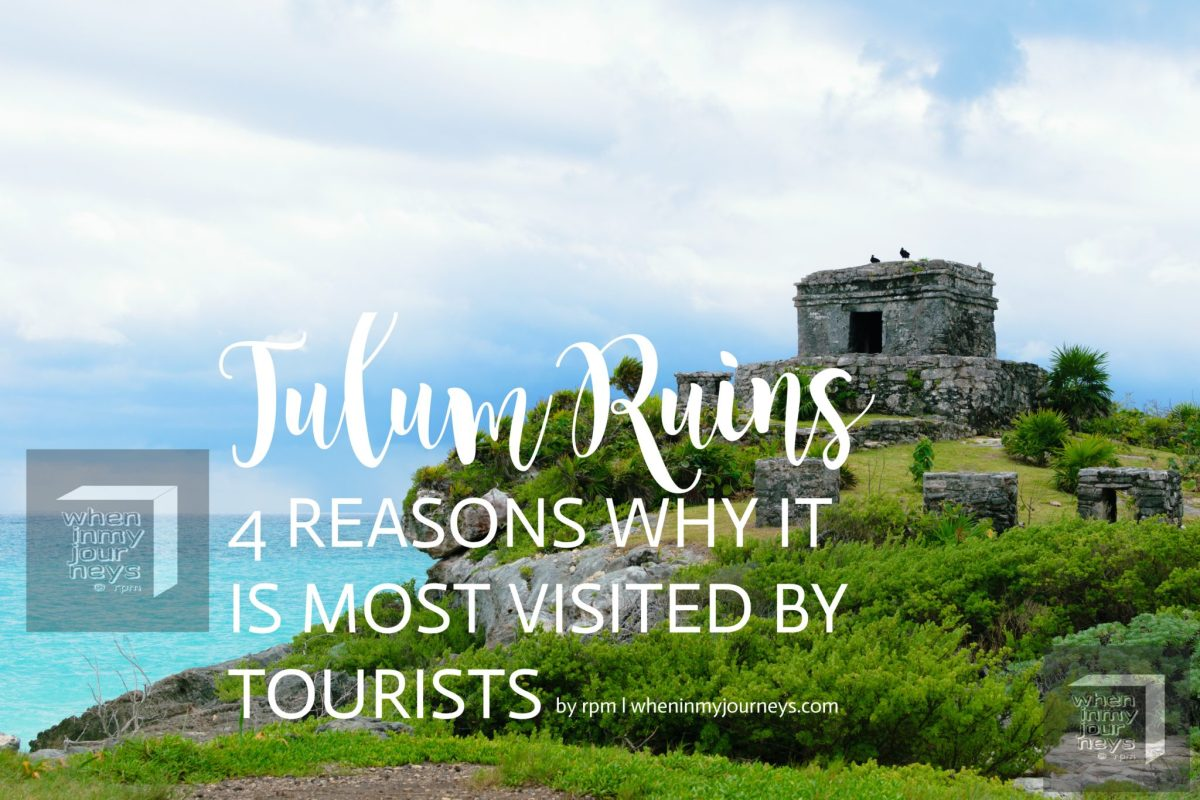 Tulum Ruins: 4 Reasons Why It Is Most-Visited by Tourists