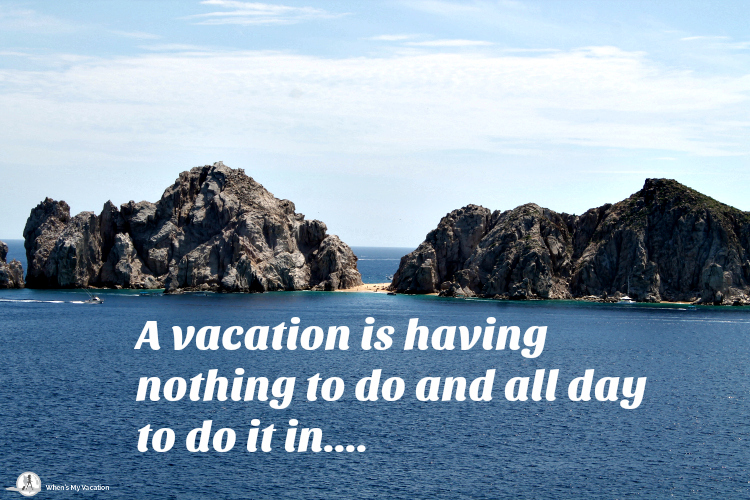 vacation-inspirational-quotes a vacation is having nothing to do and all day to do it in
