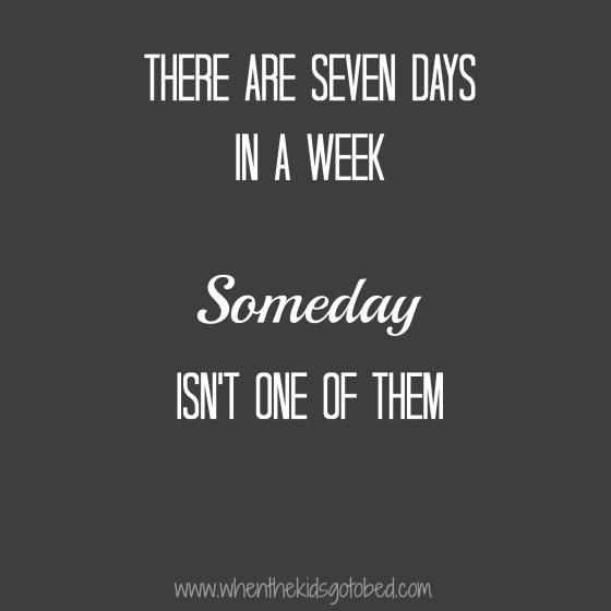 not someday