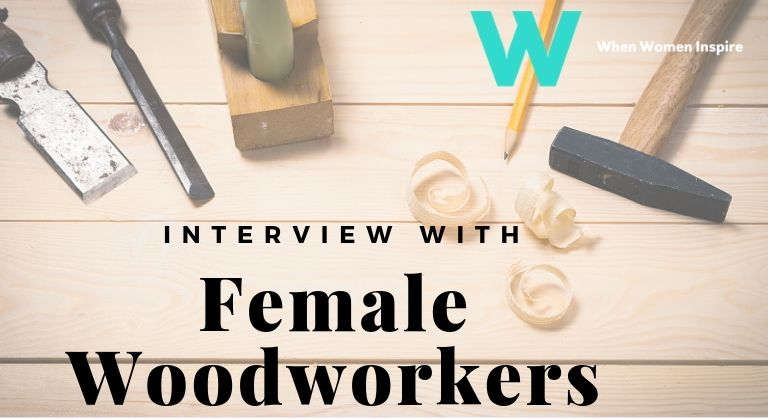 Female woodworkers interviews