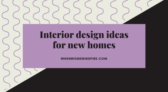 Interior design tips for new homes