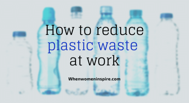 Reduce plastic waste like water bottles