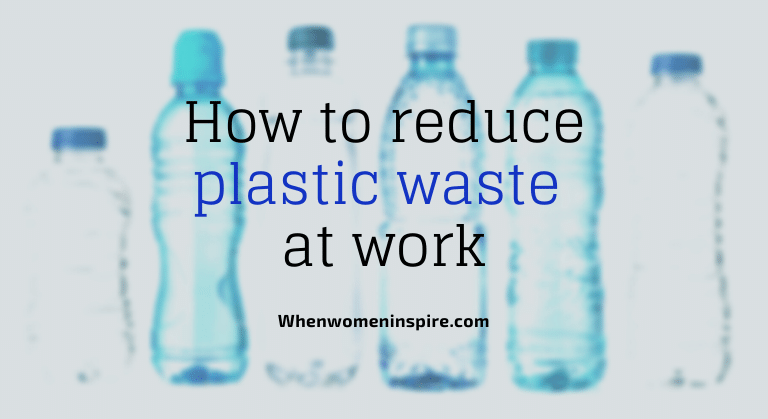 Reduce plastic waste like water bottles