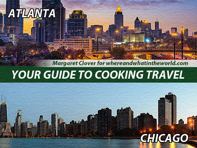 Your Guide to Cooking Travel: Atlanta and Chicago