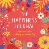The Happiness Journal: Creative Activities to Bring Joy to Your Day
