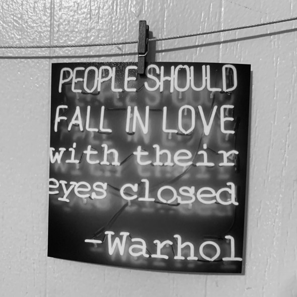 People should fall in love with their eyes closed- Warhol
