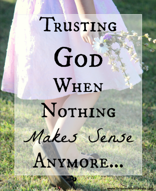 Trusting God when Nothing Makes Sense With Child Like Faith
