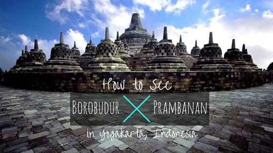 How to See Borobudur and Prambanan in Yogyakarta, Indonesia (Java)