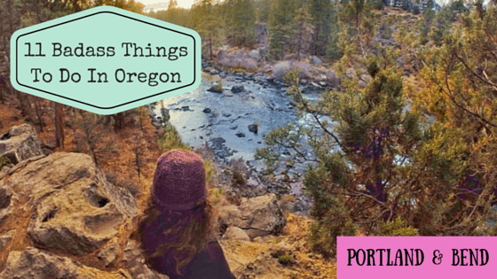 11 Badass Things to Do in Oregon: Portland and Bend