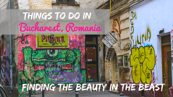 Finding the Beauty in the Beast – Bucharest, Romania
