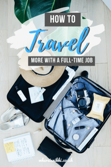 Pin for article Tips for Maximising Travel Opportunities if you Work Full-time