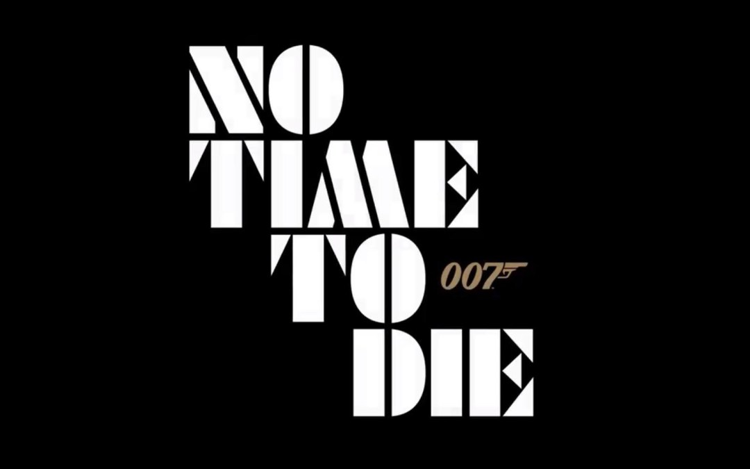 """""""No Time To Die"""" Official Title of the 25th James Bond Film"""