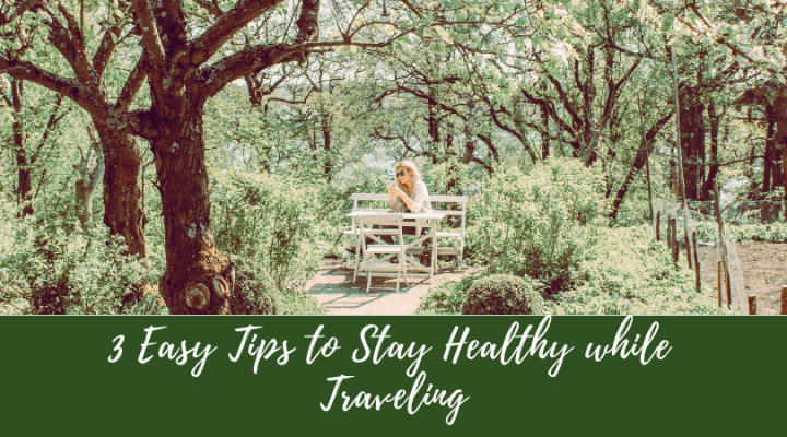 3 Easy Tips to Stay Healthy while Traveling