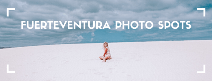 Fuerteventura's most Instagrammable Places