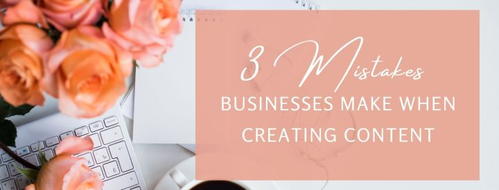 3 Mistakes businesses make when creating content