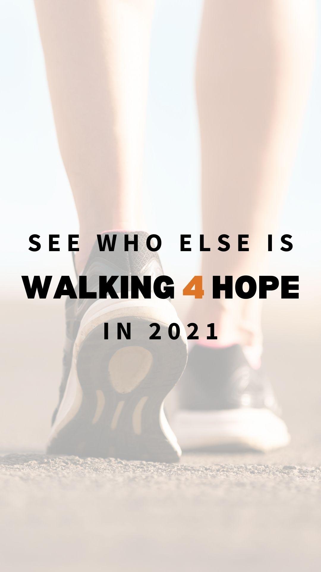 See who else is walking 4 hope in 2021