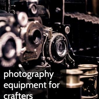Photography Equipment for Crafters