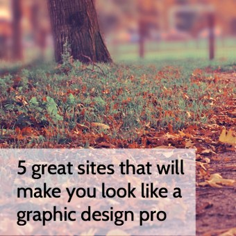 5 Great Sites That Will Make You Look Like a Graphic Design Pro (Even When You're Not)
