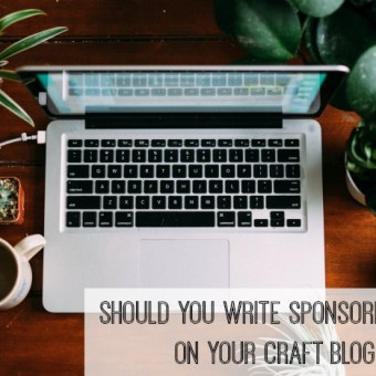 Should You Write Sponsored Posts on Your Craft Blog?