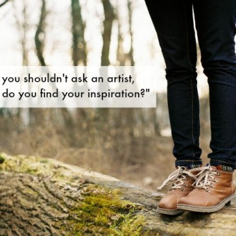 "Why You Shouldn't Ask an Artist, ""Where Do You Find Your Inspiration?"""