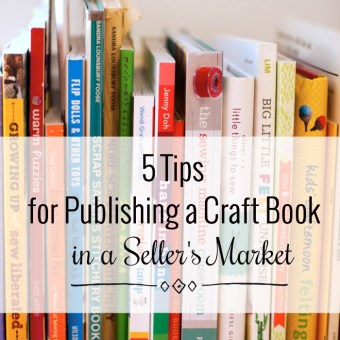 5 Tips for Publishing a Craft Book in a Seller's Market