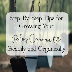 For Bloggers: Tips For Organically Growing Your Community