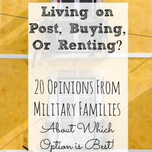 Living on Post, Buying, or Renting: 20 Opinions from Military Families about Which Housing Option is Best!