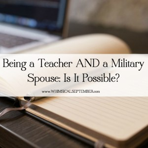 Five Reasons Being a Teacher and a Military Spouse is Challenging