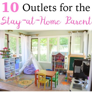 10 Outlets for the Stay-At-Home Parent