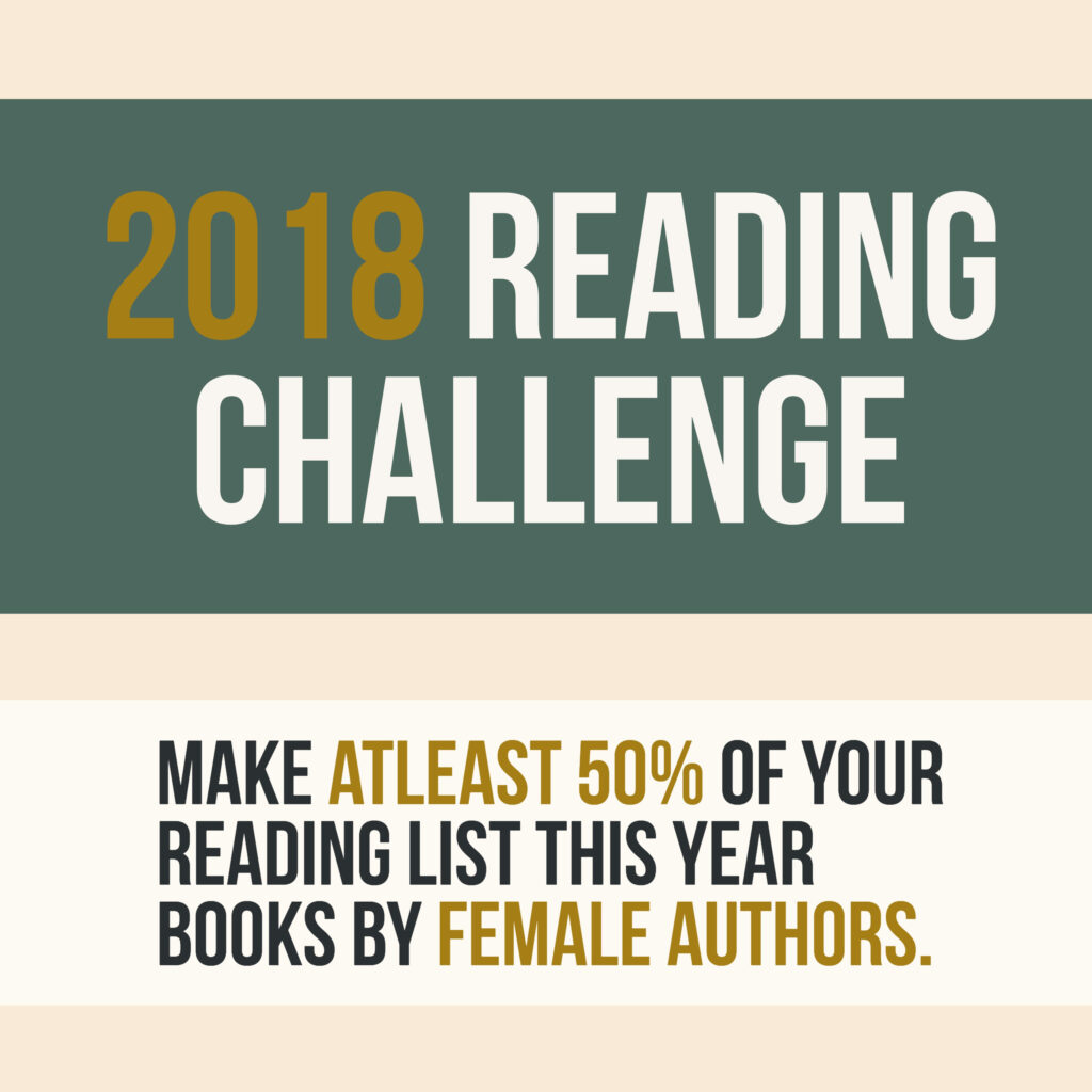 Reading Challenge: Make atleast 50% of your reading list this year books by female authors.