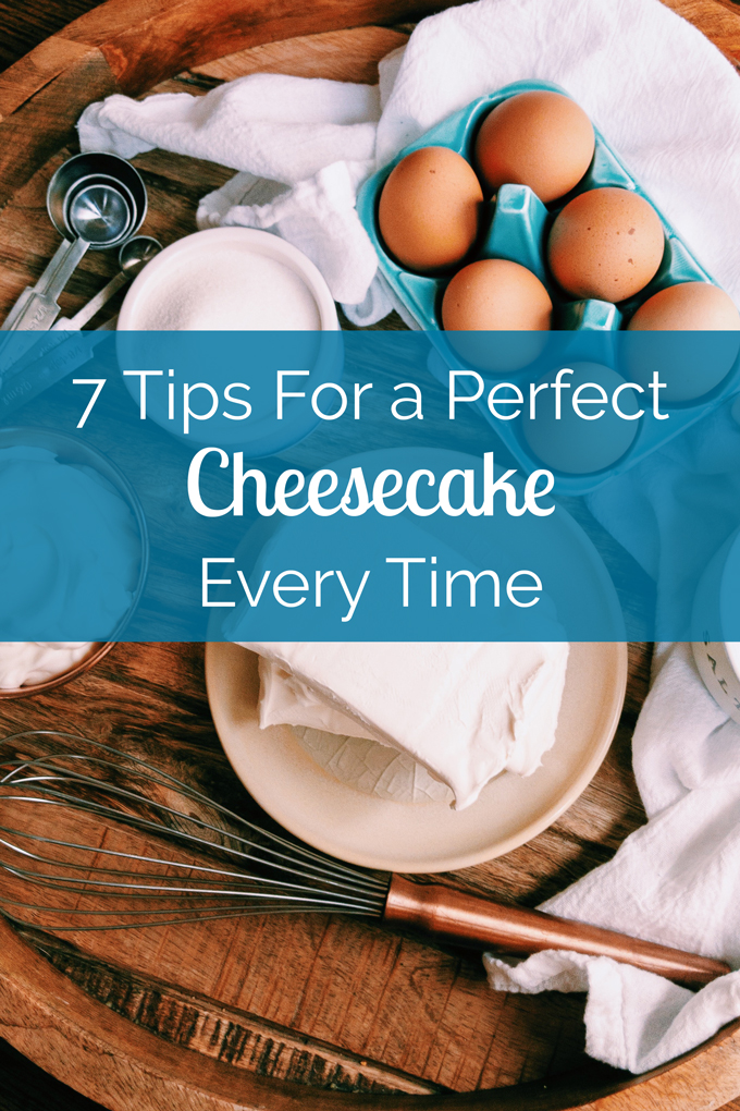 a blue text box that says 7 tips for a perfect cheesecake every time over an ingredient shot of cream cheese